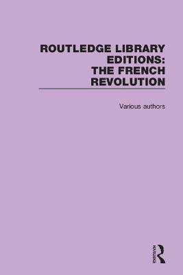 Routledge Library Editions: The French Revolution (Hardcover): Various Authors
