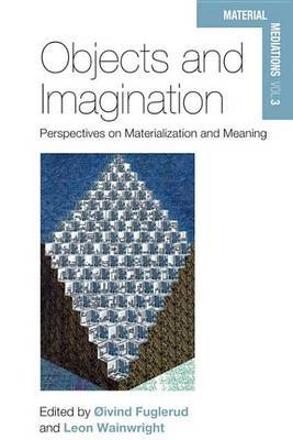 Objects and Imagination - Perspectives on Materialization and Meaning (Electronic book text): Oivind Fuglerud, Leon Wainwright