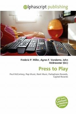Press to Play (Paperback): Frederic P. Miller, Agnes F. Vandome, John McBrewster