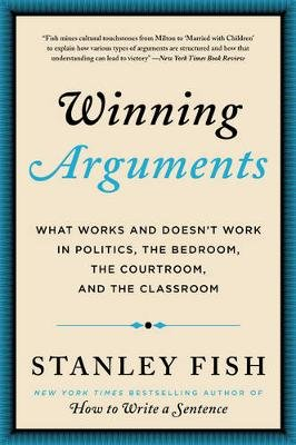 Winning Arguments - What Works and Doesn't Work in Politics, the Bedroom, the Courtroom, and the Classroom (Paperback):...