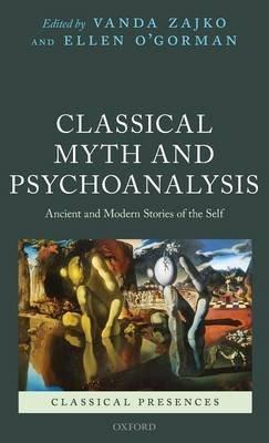 Classical Myth and Psychoanalysis - Ancient and Modern Stories of the Self (Hardcover): Vanda Zajko, Ellen O'Gorman