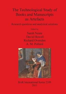 The Technological Study of Books and Manuscripts as Artefacts - Research questions and analytical solutions (Paperback, New):...