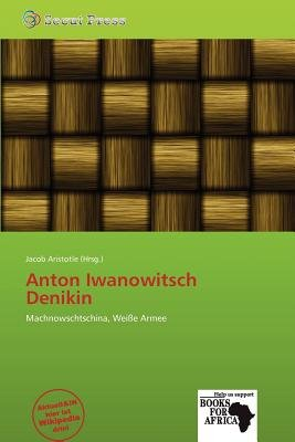 Anton Iwanowitsch Denikin (German, Paperback): Jacob Aristotle