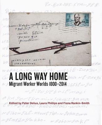 A Long Way Home - Migrant worker worlds 1800-2014 (Paperback): William Beinart, Julia Charlton, David Coplan, Peter Delius,...