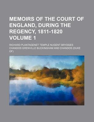 Memoirs of the Court of England, During the Regency, 1811-1820 Volume 1 (Paperback): Anonymous, Richard Plantagenet Chandos