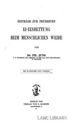 Beitrage Zur Fruhesten Ei-Einbettung Beim Menschlichen Weibe (German, Paperback): Ph Jung