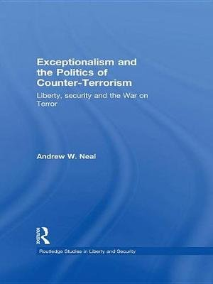 Exceptionalism and the Politics of Counter-Terrorism - Liberty, Security and the War on Terror (Electronic book text): Andrew...