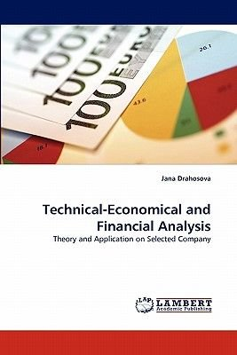 Technical-Economical and Financial Analysis (Paperback): Jana Drahosova