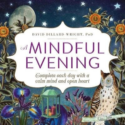 A Mindful Evening - Complete Each Day with a Calm Mind and Open Heart (Paperback): David Dillard-Wright