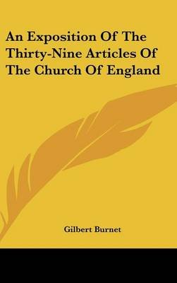 An Exposition Of The Thirty-Nine Articles Of The Church Of England (Hardcover): Gilbert Burnet