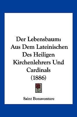 Der Lebensbaum - Aus Dem Lateinischen Des Heiligen Kirchenlehrers Und Cardinals (1886) (English, German, Paperback): Saint...
