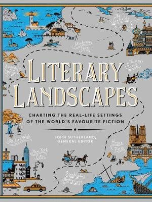 Literary Landscapes - Charting the Real-Life Settings of the World's Favourite Fiction (Hardcover): John Sutherland