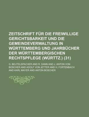 Zeitschrift Fur Die Freiwillige Gerichtsbarkeit Und Die Gemeindeverwaltung in Wurttemberg Und Jahrbucher Der Wurttembergischen...