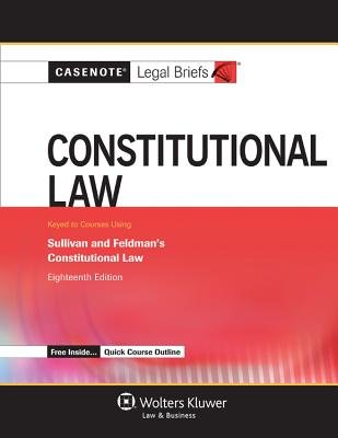 Constitutional Law - Keyed to Courses Using Sullivan and Feldman's Constitutional Law Eighteenth Edition (Paperback):...