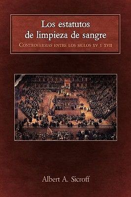 Los Estatutos de Limpieza de Sangre - Controversias Entre Los Siglos XV y XVII (Spanish, Paperback): Albert A. Sicroff
