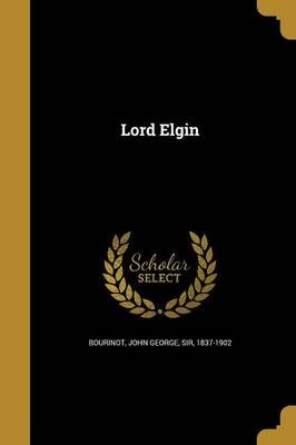 Lord Elgin (Paperback): John George Sir Bourinot