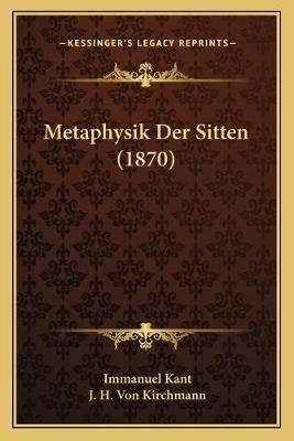 Metaphysik Der Sitten (1870) (German, Paperback): Immanuel Kant