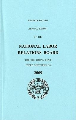 National Labor Relations Board Annual Report 2009 (Paperback, Annual): National Labor Relations Board