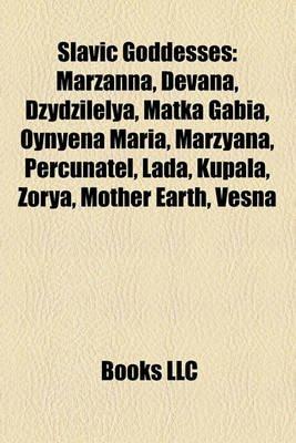 Slavic Goddesses - Marzanna, Devana, Dzydzilelya, Matka Gabia, Oynyena Maria, Marzyana, Percunatel, Lada, Kupala, Zorya, Mother...