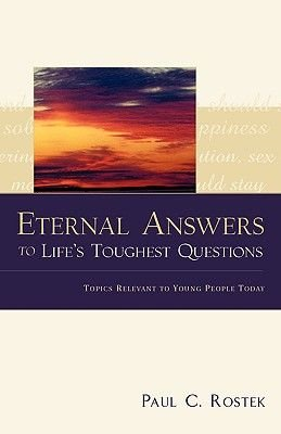 Eternal Answers to Life's Toughest Questions (Paperback): Paul C. Rostek