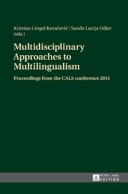 Multidisciplinary Approaches to Multilingualism - Proceedings from the CALS conference 2014 (Hardcover, New edition): Kristina...