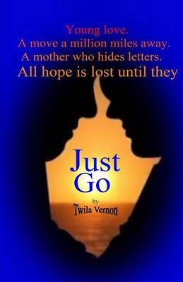 Just Go (Paperback): Twila Vernon