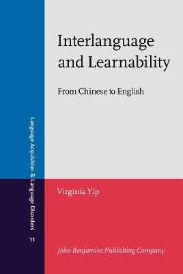 Interlanguage and Learnability - From Chinese to English (Hardcover): Virginia Yip