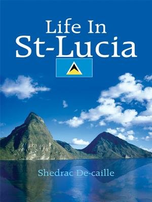 Life in St-Lucia (Electronic book text): Shedrac Decaille