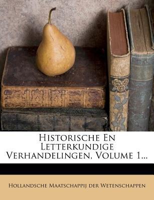 Historische En Letterkundige Verhandelingen, Volume 1... (Dutch, English, Paperback):