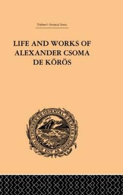 Life and Works of Alexander Csoma De Koros (Hardcover): Theodore Duka