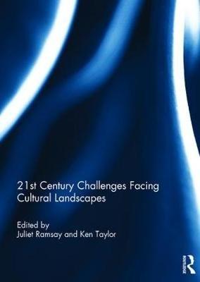 21st Century Challenges Facing Cultural Landscapes (Hardcover): Juliet Ramsay, Ken Taylor
