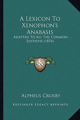 A Lexicon to Xenophon's Anabasis - Adapted to All the Common Editions (1876) (Paperback): Alpheus Crosby
