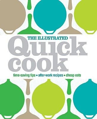 The Illustrated Quick Cook - Easy Entertaining, After-Work Recipes, Cheap Eats (Hardcover): Heather Whinney