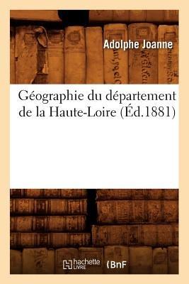 Geographie Du Departement de La Haute-Loire (Ed.1881) (French, Paperback): Adolphe Laurent Joanne