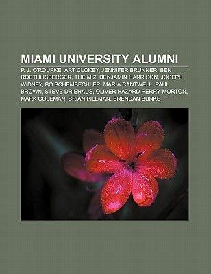 Miami University Alumni - P. J. O'Rourke, Art Clokey, Jennifer Brunner, Ben Roethlisberger, the Miz, Benjamin Harrison,...