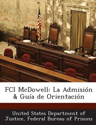 Fci McDowell - La Admision & Guia de Orientacion (English, Spanish, Paperback): Fed United States Department of Justice