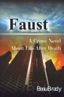 Faust - A Crime Novel about Life After Death (Paperback): Beau Brady
