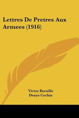 Lettres de Pretres Aux Armees (1916) (English, French, Paperback): Victor Bucaille