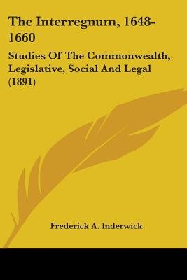 The Interregnum, 1648-1660 - Studies of the Commonwealth, Legislative, Social and Legal (1891) (Paperback): Frederick A....