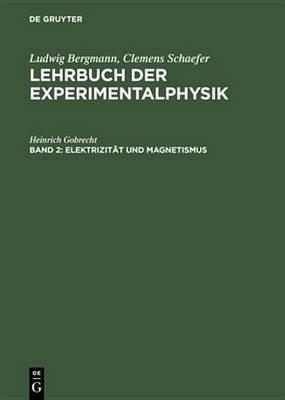 Elektrizitat Und Magnetismus (German, Electronic book text, 6th 6., Neubearb. Und Erw. Aufl. R ed.): Heinrich Gobrecht