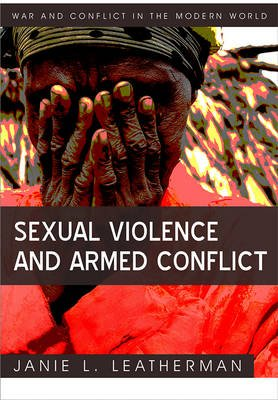 Sexual Violence and Armed Conflict (Hardcover, New): Janie L. Leatherman