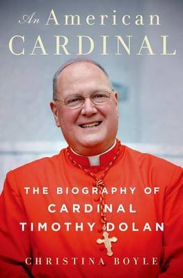 An American Cardinal - The Biography of Cardinal Timothy Dolan (Hardcover): Christina Boyle
