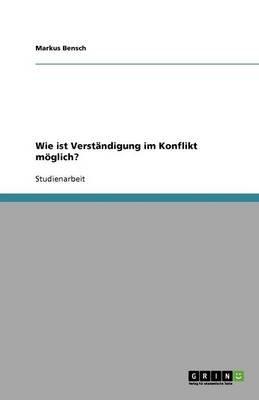 Wie Ist Verstandigung Im Konflikt Moglich? (German, Paperback): Markus Bensch