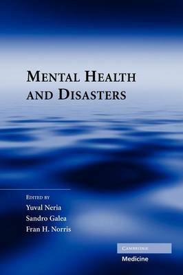 Mental Health and Disasters (Hardcover): Yuval Neria, Sandro Galea, Fran H. Norris