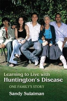 Learning to Live with Huntington's Disease - One Family's Story (Paperback): Sandy Sulaiman