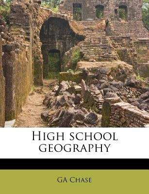 High School Geography (Paperback): G. A Chase