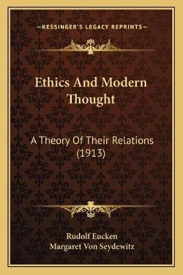 Ethics and Modern Thought - A Theory of Their Relations (1913) (Paperback): Rudolf Eucken