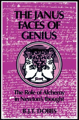 The Janus Faces of Genius - The Role of Alchemy in Newton's Thought (Paperback, Revised): Betty Jo Teeter Dobbs