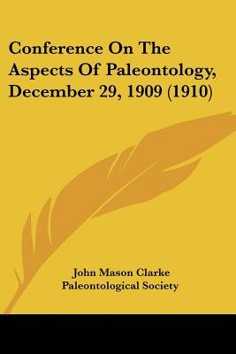 Conference on the Aspects of Paleontology, December 29, 1909 (1910) (Paperback): John Mason Clarke, Society Paleontological...