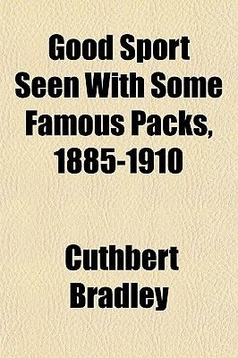 Good Sport Seen with Some Famous Packs, 1885-1910 (Paperback): Cuthbert Bradley
